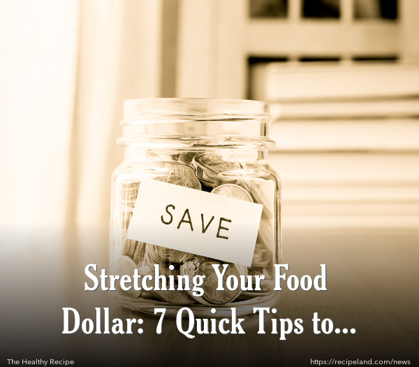 Stretching Your Food Dollar: 7 Quick Tips to Savings