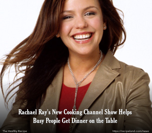 Rachael Ray's New Cooking Channel Show Helps Busy People Get Dinner on the Table