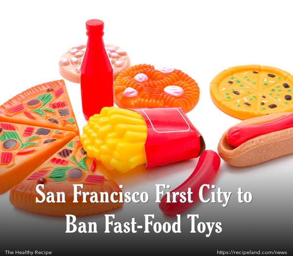 San Francisco First City to Ban Fast-Food Toys