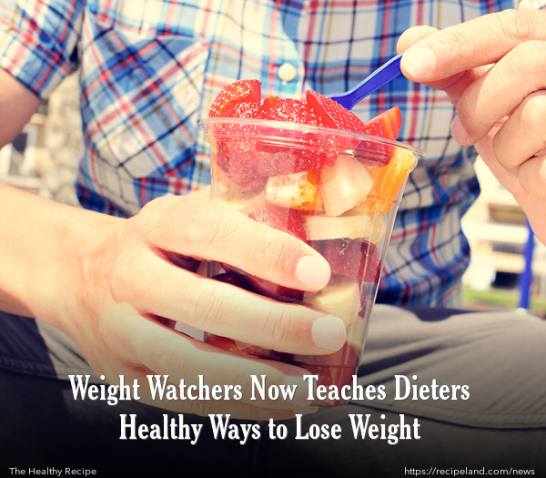 Weight Watchers Now Teaches Dieters Healthy Ways to Lose Weight