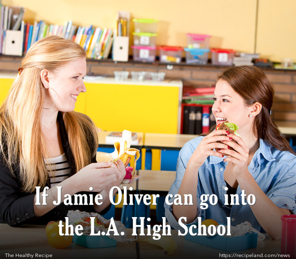 If Jamie Oliver can go into the L.A. High School