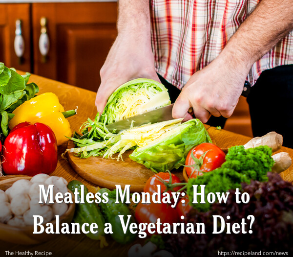 Meatless Monday: How to Balance a Vegetarian Diet?