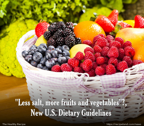 """""""Less salt, more fruits and vegetables"""", New U.S. Dietary Guidelines"""