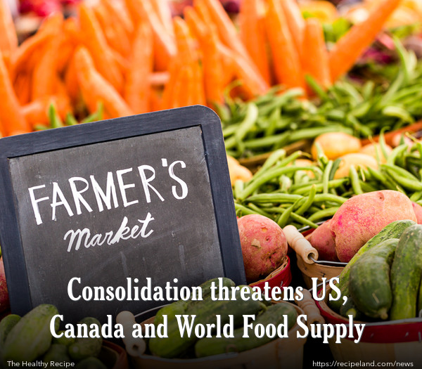 Consolidation threatens US, Canada and World Food Supply