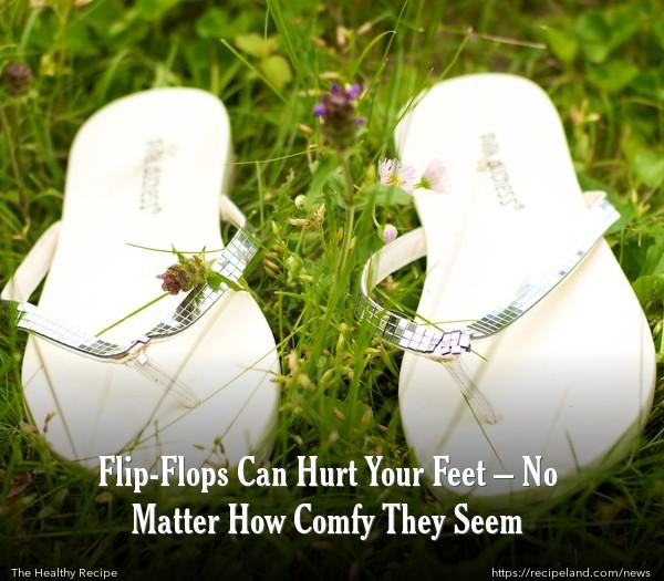 Flip-Flops Can Hurt Your Feet – No Matter How Comfy They Seem