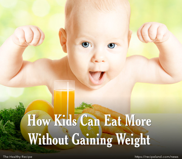 How Kids Can Eat More Without Gaining Weight