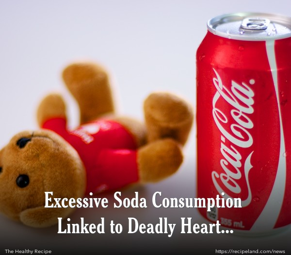 Excessive Soda Consumption Linked to Deadly Heart Condition