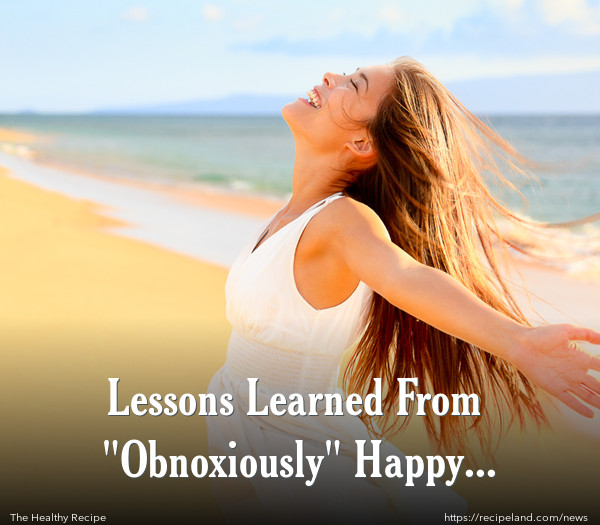"Lessons Learned From ""Obnoxiously"" Happy People"