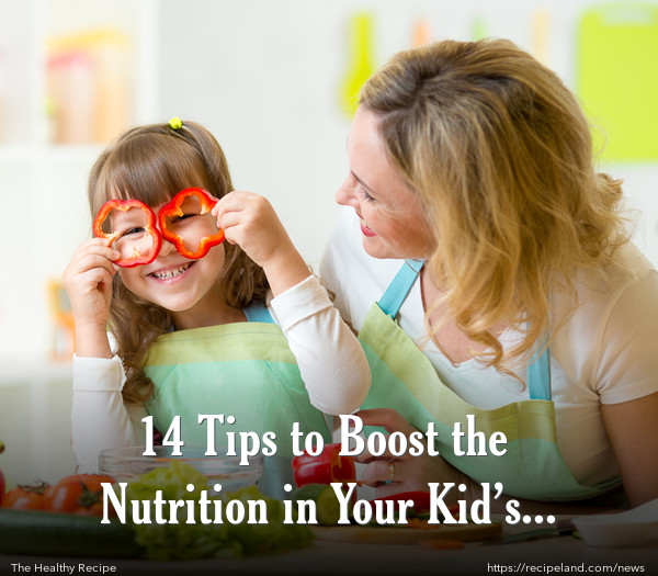 14 Tips to Boost the Nutrition in Your Kid's Diet