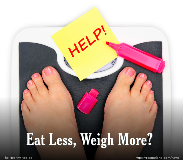 Eat Less, Weigh More?