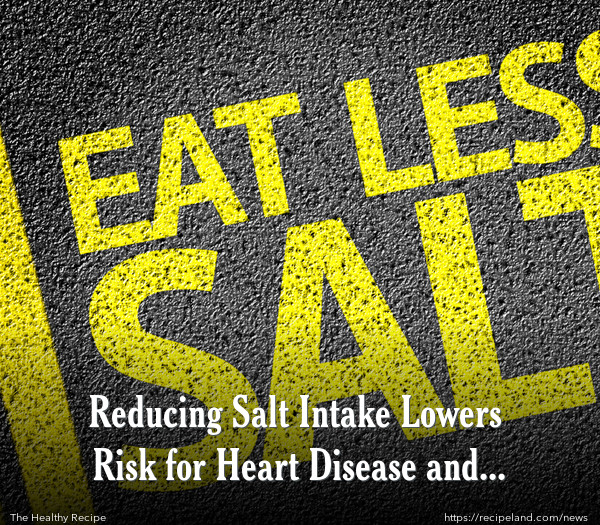 Reducing Salt Intake Lowers Risk for Heart Disease and Stroke