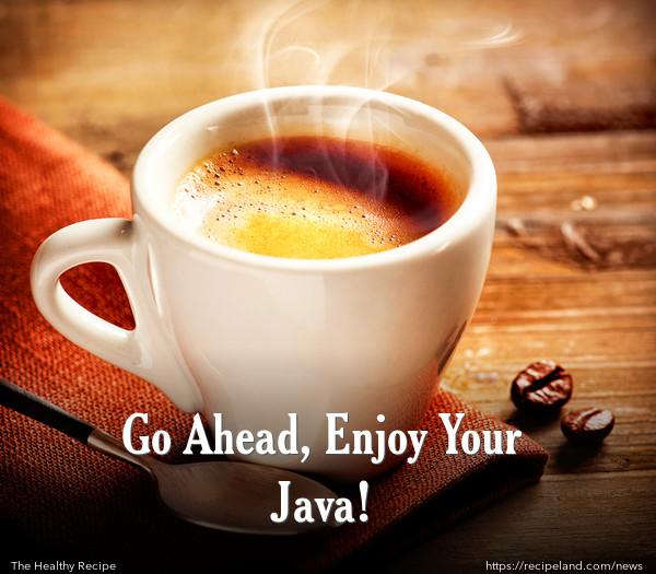 Go Ahead, Enjoy Your Java!