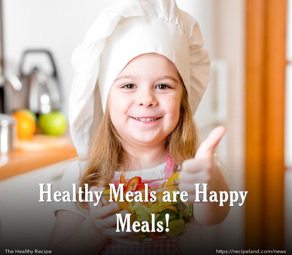Healthy Meals are Happy Meals!