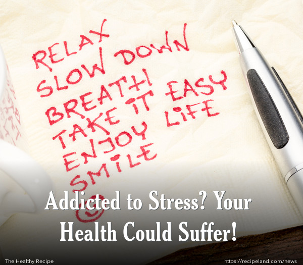 Addicted to Stress? Your Health Could Suffer!