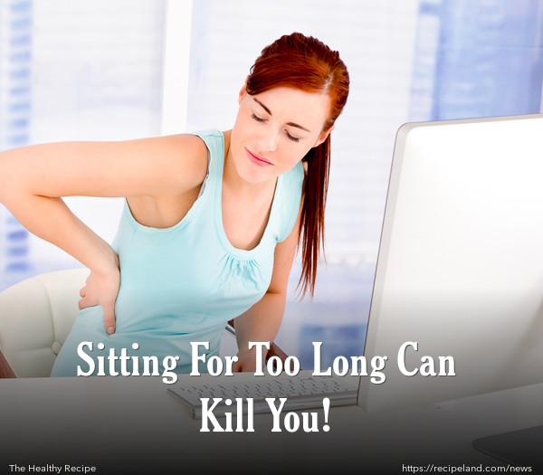Sitting For Too Long Can Kill You!