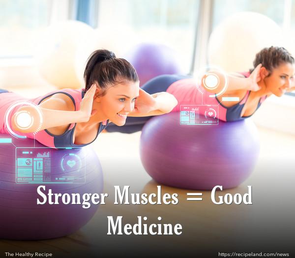 Stronger Muscles = Good Medicine
