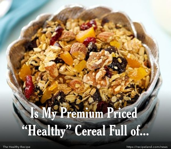 "Is My Premium Priced ""Healthy"" Cereal Full of Sugar?"