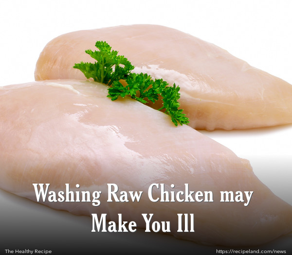 Washing Raw Chicken may Make You Ill