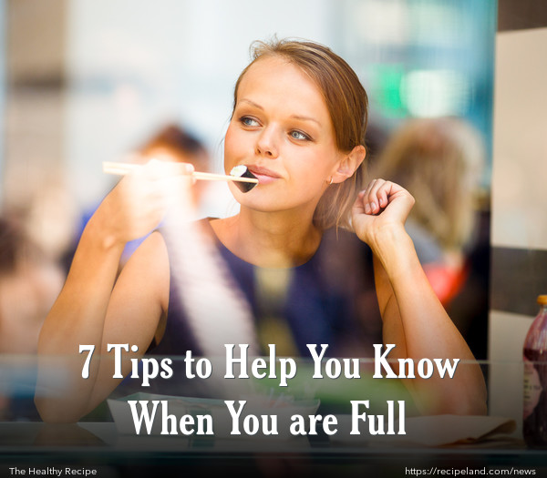 7 Tips to Help You Know When You are Full