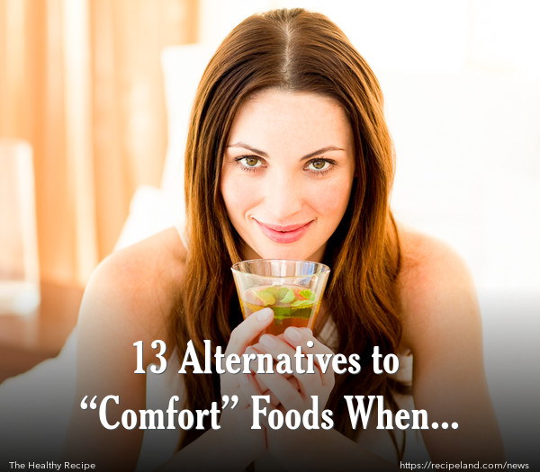 """13 Alternatives to """"Comfort"""" Foods When Stressed?"""