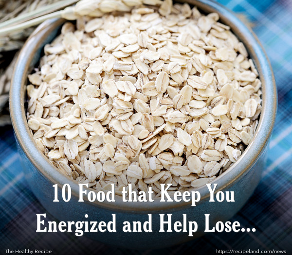 10 Food that Keep You Energized and Help Lose Weight