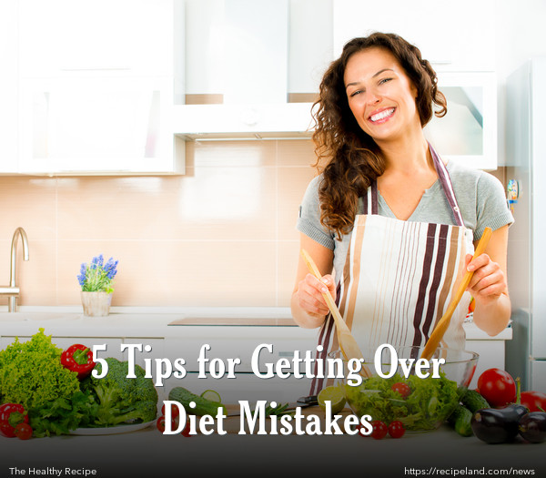 5 Tips for Getting Over Diet Mistakes