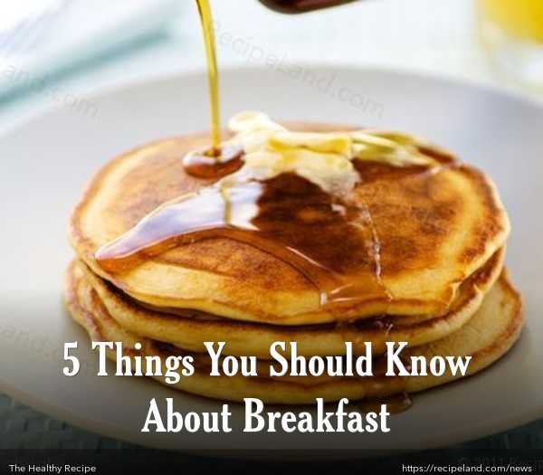 5 Things You Should Know About Breakfast