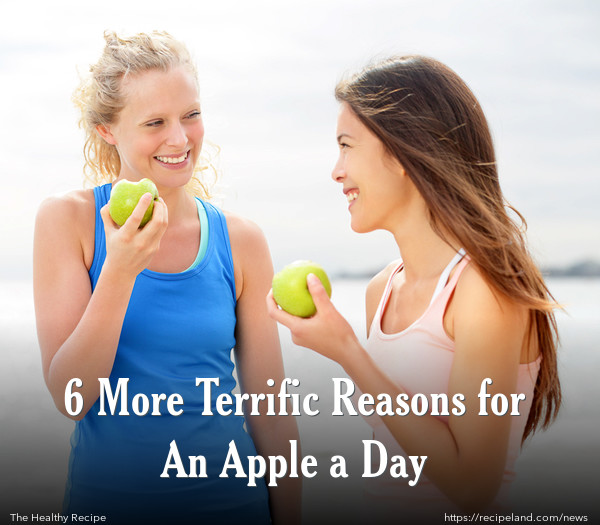 6 More Terrific Reasons for An Apple a Day