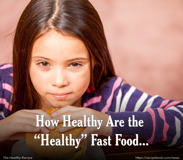 "How Healthy Are the ""Healthy"" Fast Food Options?"