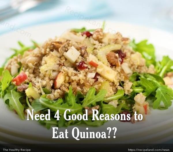 Need 4 Good Reasons to Eat Quinoa??