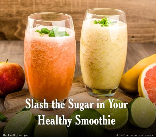 Slash the Sugar in Your Healthy Smoothie