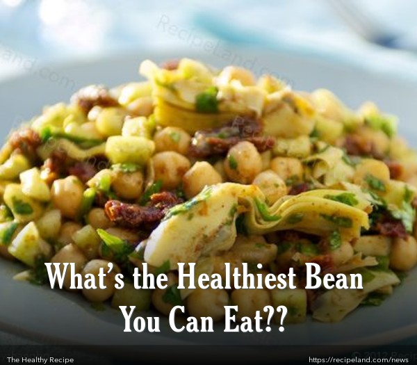 What's the Healthiest Bean You Can Eat??