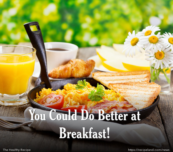 You Could Do Better at Breakfast!