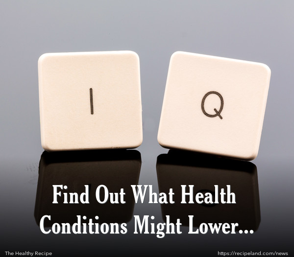 Find Out What Health Conditions Might Lower Your IQ