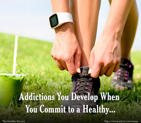 Addictions You Develop When You Commit to a Healthy Lifestyle