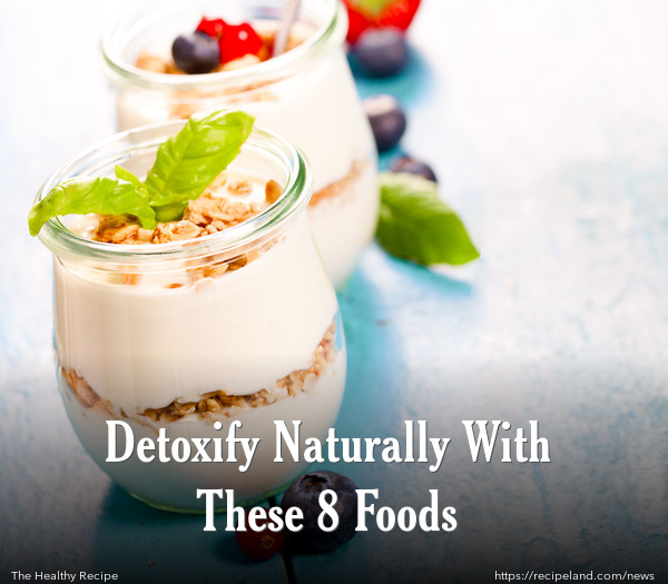 Detoxify Naturally With These 8 Foods