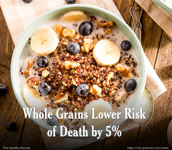 Whole Grains Lower Risk of Death by 5%
