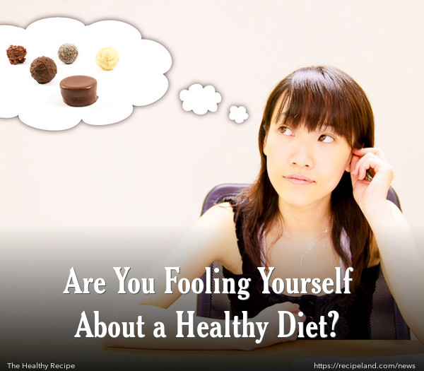 Are You Fooling Yourself About a Healthy Diet?