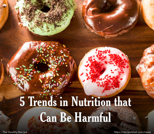 5 Trends in Nutrition that Can Be Harmful