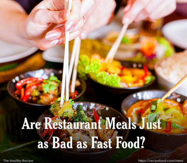 Are Restaurant Meals Just as Bad as Fast Food?