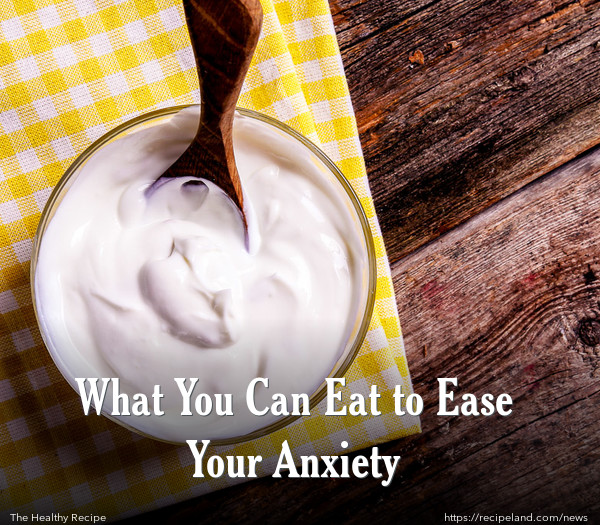 What You Can Eat to Ease Your Anxiety