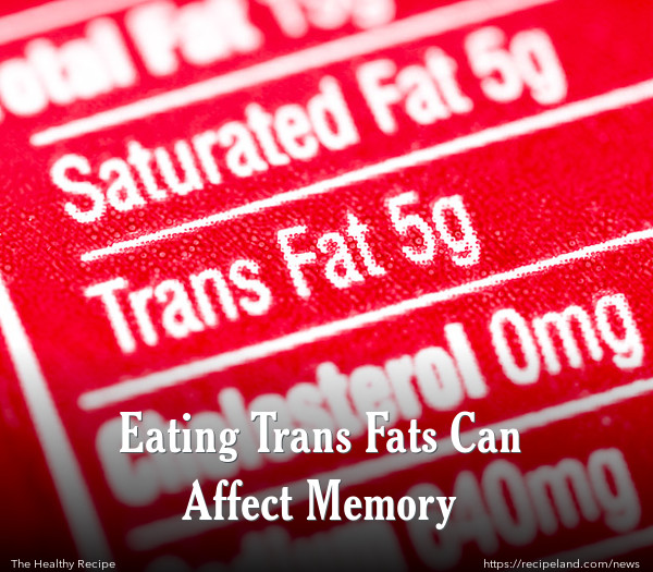 Eating Trans Fats Can Affect Memory
