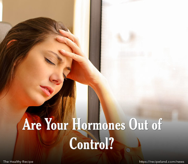 Are Your Hormones Out of Control?