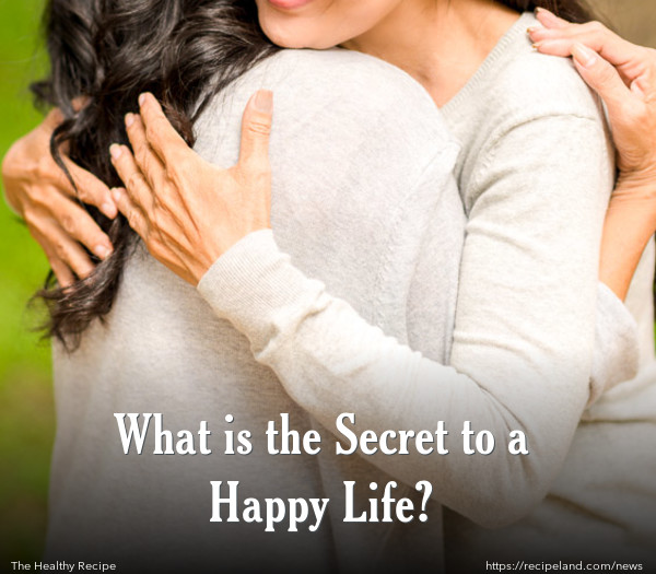 What is the Secret to a Happy Life?