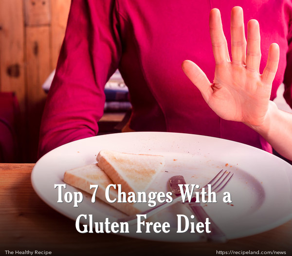 Top 7 Changes With a Gluten Free Diet