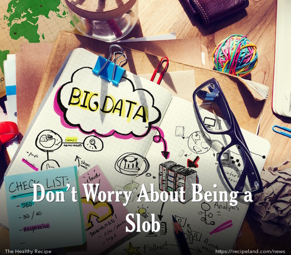 Don't Worry About Being a Slob