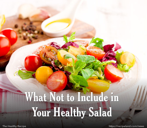 What Not to Include in Your Healthy Salad