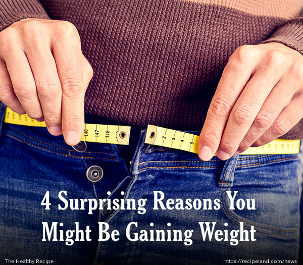 4 Surprising Reasons You Might Be Gaining Weight