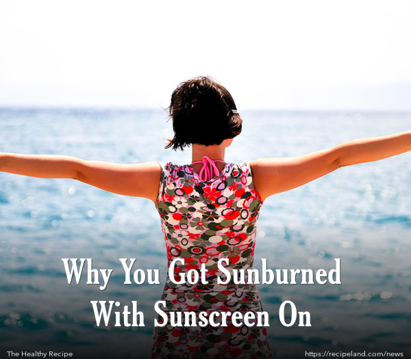 Why You Got Sunburned With Sunscreen On