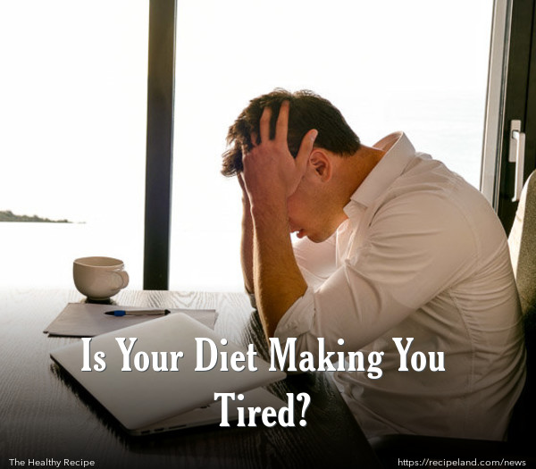 Is Your Diet Making You Tired?